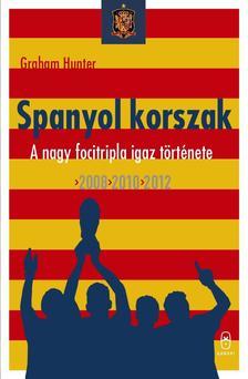 Graham Hunter - Spanyol korszak - A nagy focitripla igaz története. 2008, 2010, 2012
