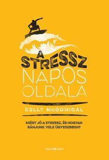 Kelly McGonigal - A stressz napos oldala - Miért jó a stressz, és hogyan bánjunk vele ügyesebben?
