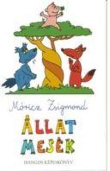 MÓRICZ ZSIGMOND - Állatmesék - Hangos képeskönyv