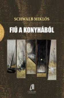 SCHWALB MIKLÓS - FIÚ A KONYHÁBÓL