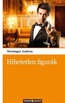 Weninger Andrea - Hihetetlen figurák