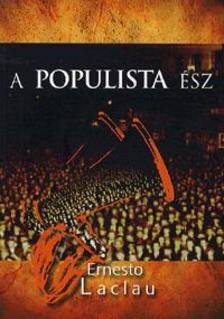 Laclau, Ernesto - A POPULISTA ÉSZ