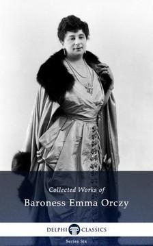 Orczy Baroness Emma - Delphi Collected Works of Baroness Emma Orczy (Illustrated) [eKönyv: epub, mobi]