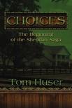 Huser Tom - Choices: The Beginning of the Sheridan Saga [eKönyv: epub,  mobi]