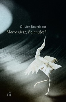 Bourdeaut, Olivier - Merre jársz, Bojangles? [eKönyv: epub, mobi]