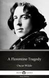 Delphi Classics Oscar Wilde, - A Florentine Tragedy by Oscar Wilde (Illustrated) [eKönyv: epub, mobi]