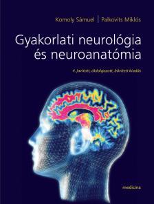 KOMOLY SÁMUEL - PALKOVITS MIKLÓS - Gyakorlati neurológia és neuroanatómia  4.jav.,átdolg.,bőv.kiad.