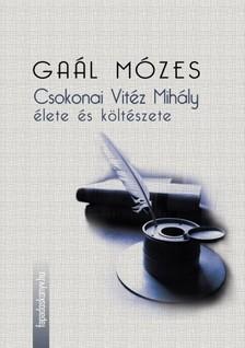 GAÁL MÓZES - Csokonai Vitéz Mihály élete és költészete [eKönyv: epub, mobi]