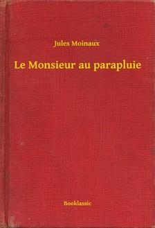 Moinaux Jules - Le Monsieur au parapluie [eKönyv: epub, mobi]