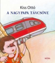 KISS, OTTÓ - A NAGYPAPA TÁVCSÖVE