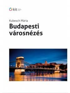 KUBESCH MÁRIA - BUDAPESTI VÁROSNÉZÉS IDEGENVEZETŐK SZÁMÁRA