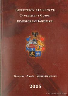 Befektetők kézikönyve - Borsod- Abaúj - Zemplén Megye 2005. [antikvár]
