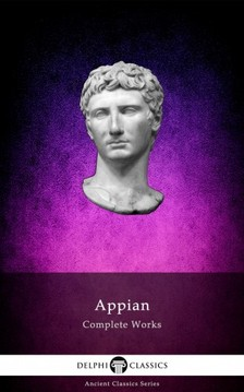 Alexandria Appian of - Delphi Complete Works of Appian (Illustrated) [eKönyv: epub, mobi]