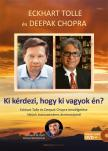 Eckhart Tolle - Ki kérdezi, hogy ki vagyok én? - Eckhart Tolle és  Deepak Chopra beszélgetése létünk transzcendens  dimenziójáról - Ajándék DVD melléklettel<!--span style='font-size:10px;'>(G)</span-->