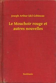 Gobineau Joseph Arthur (de) - Le Mouchoir rouge et autres nouvelles [eKönyv: epub, mobi]