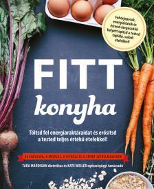 Tara Mardigan - Kate Weiler - Fitt konyha - Töltsd fel energiaraktáraidat és  erősítsd a tested teljes értékű ételekkel!