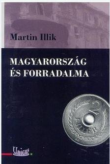 Martin Illik - Magyarország és forradalma