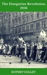 Colley Rupert - The Hungarian Revolution,  1956 [eKönyv: epub,  mobi]
