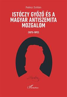 Paksy Zoltán - Istóczy Győző és a magyar antiszemita mozgalom (1875-1892)