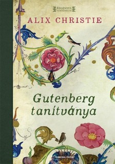 Alix Christie - Gutenberg tanítványa [eKönyv: epub, mobi]