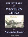 Murat Ukray Alexander Hosie, - Three Years in Western China [eKönyv: epub,  mobi]