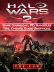 Yuw The - Halo Wars 2 Game Download,  PC,  Gameplay,  Tips,  Cheats,  Guide Unofficial [eKönyv: epub,  mobi]