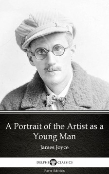 Delphi Classics James Joyce, - A Portrait of the Artist as a Young Man by James Joyce (Illustrated) [eKönyv: epub, mobi]