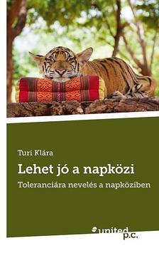 Turi Klára - Lehet jó a napközi - Toleranciára nevelés a napköziben