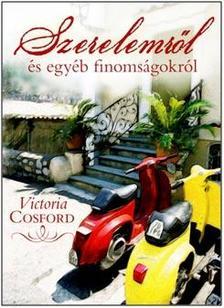 Victoria Cosford - Szerelemről és egyéb finomságokról #