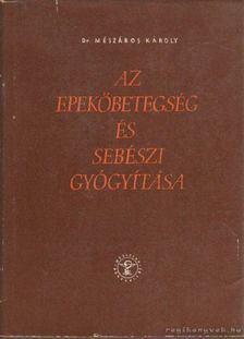 Mészáros Károly dr. - Az epekőbetegésg és sebészi gyógyítása [antikvár]
