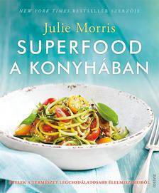 Julie Morris - SUPERFOOD a konyhában-Ételek a természet legcsodálatosabb élelmiszereiből