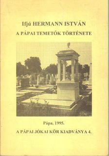 Ifjú Hermann István - A pápai temetők története [antikvár]