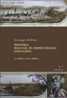 Somogyi Ambrus - HISTÓRIA MAGYAR- ÉS ERDÉLYORSZÁG DOLGAIRÓL I-II. ***