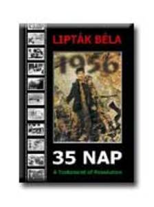 Lipták Béla - 35 NAP - A TESTAMENT OF REVOLUTION 1956