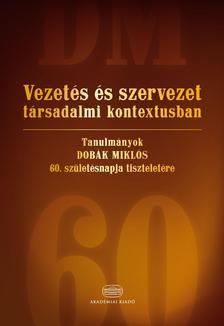 - Vezetés és szervezet társadalmi kontextusbanTanulmányok Dobák Miklós 60. születésnapja tiszteletére