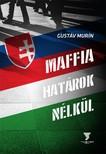 Gustáv Murín - Maffia határok nélkül [eKönyv: epub, mobi]<!--span style='font-size:10px;'>(G)</span-->