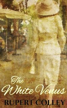 Colley Rupert - The White Venus [eKönyv: epub, mobi]
