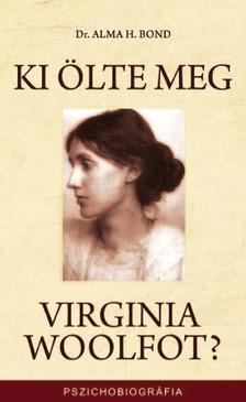 Dr. Alma H. Bond - Ki ölte meg Virginia Woolfot?