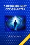 Pósa Ferenc - A betegség, mint pótcselekvés [eKönyv: epub, mobi]<!--span style='font-size:10px;'>(G)</span-->