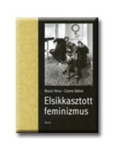 Bozzi Vera - Czene Gábor - Elsikkasztott feminizmus