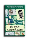 Karinthy Ferenc - Mi van a Dunában?<!--span style='font-size:10px;'>(G)</span-->