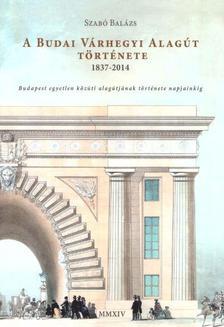 Szabó Balázs - A budai várhegyi alagút története