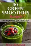 Robinson Pearl - 30 Green Smoothies Recipes [eKönyv: epub, mobi]