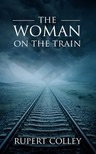 Colley Rupert - The Woman on the Train [eKönyv: epub,  mobi]