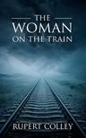 Colley Rupert - The Woman on the Train [eKönyv: epub, mobi]