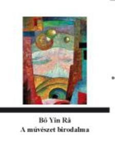 Bő Yin Râ: A művészet birodalma. Művészetbarátok és képzőművészek úti kalauza