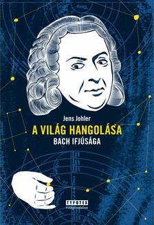 JOHLER, JENS - A világ hangolása - Bach ifjúsága