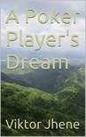 Jhene Viktor - A Poker Players Dream [eKönyv: epub,  mobi]