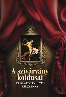 Varga-Körtvélyes Zsuzsanna - Szivárvány koldusai