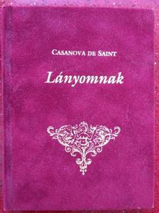 Casanova de Saint - Lányomnak -  Egy nőcsábász apa intelmei serdülő lányának a férfiakról, az életről